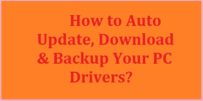 How to Auto Update Download & Backup Your PC Drivers