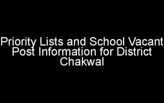 Download Priority Lists and School Vacant Post Information for District Chakwal