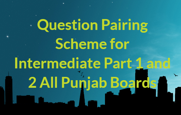 Pairing Scheme 2020 for Intermediate Part 1 and 2 – All Punjab Boards