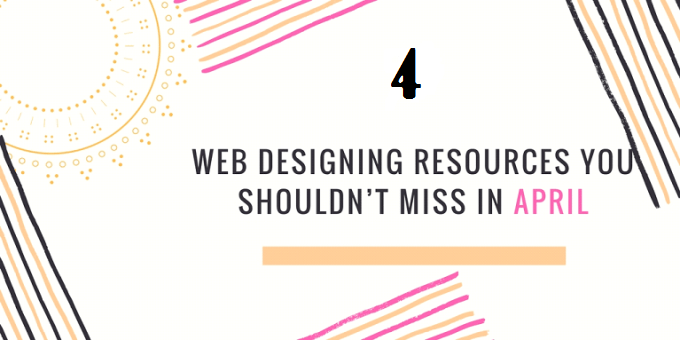 4 Web Designing Resources You Should Not Miss