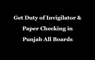Get Duty of Invigilator and Paper Checking in Punjab All Boards – Full Information