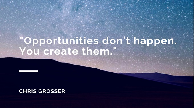 Opportunities do not happen You create them